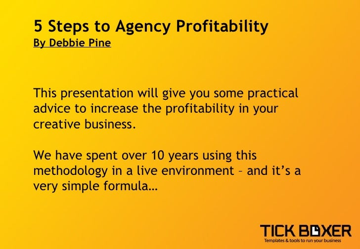 5 Steps to Agency Profitability By Debbie Pine This presentation will give you some practical advice to increase the profi...