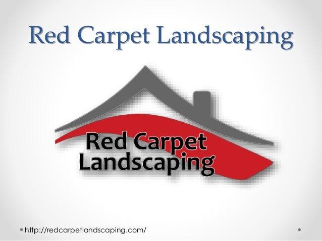 Red Carpet Landscaping http://redcarpetlandscaping.com/