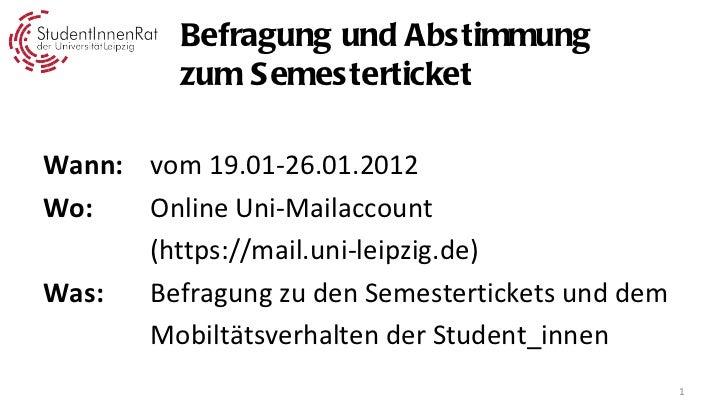 <ul><li>Wann: vom 19.01-26.01.2012  </li></ul><ul><li>Wo: Online Uni-Mailaccount  </li></ul><ul><li>(https://mail.uni-leip...
