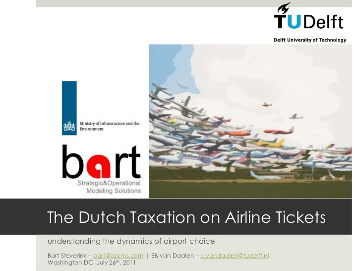 The Dutch Taxation on Airline Tickets<br />understanding the dynamics of airport choice<br />Bart Steverink – bart@bsoms.c...