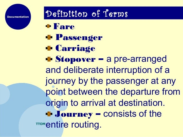 Documentation TTOM Definition of Terms Fare Passenger Carriage Stopover – a pre-arranged and deliberate interruption of a ...