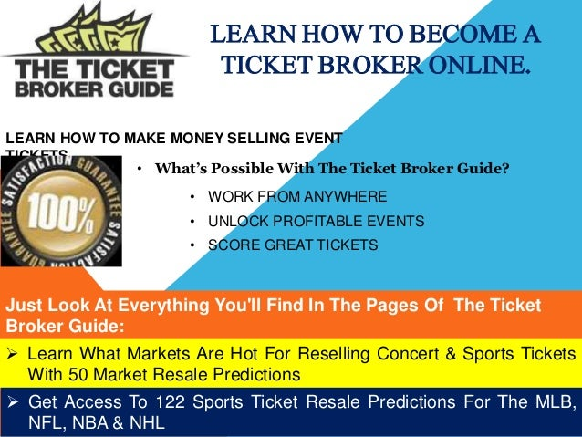 LEARN HOW TO BECOME A  TICKET BROKER ONLINE.  LEARN HOW TO MAKE MONEY SELLING EVENT  TICKETS  • What's Possible With The T...