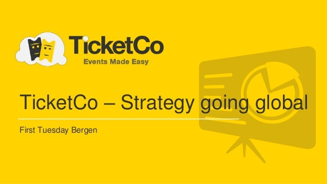 TicketCo – Strategy going global First Tuesday Bergen