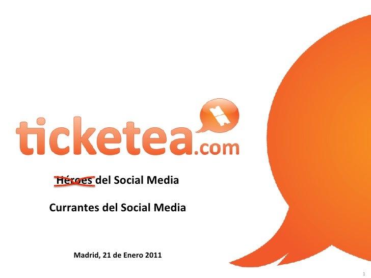 Click & Come!  Héroes del Social Media Currantes del Social Media       Madrid, 21 de Enero ...