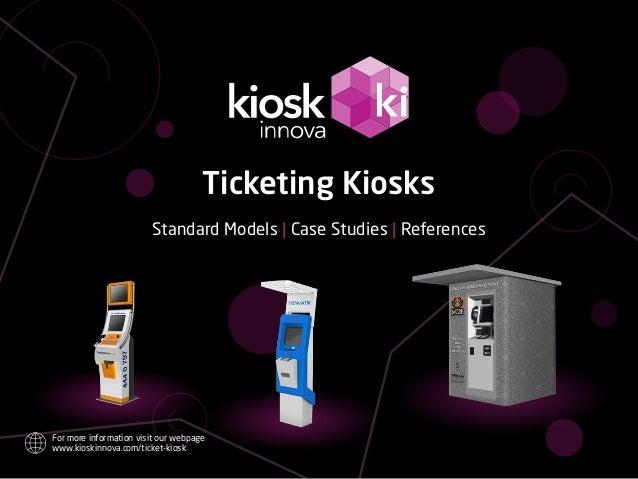 Ticketing Kiosks Standard Models | Case Studies | References For more information visit our webpage www.kioskinnova.com/ti...