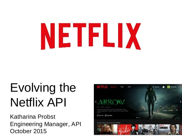 Evolving the Netflix API Katharina Probst Engineering Manager, API October 2015