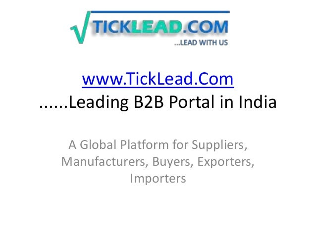 www.TickLead.Com ......Leading B2B Portal in India A Global Platform for Suppliers, Manufacturers, Buyers, Exporters, Impo...