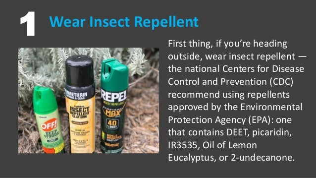 Wear Insect Repellent 1 First thing, if you're heading outside, wear insect repellent — the national Centers for Disease C...