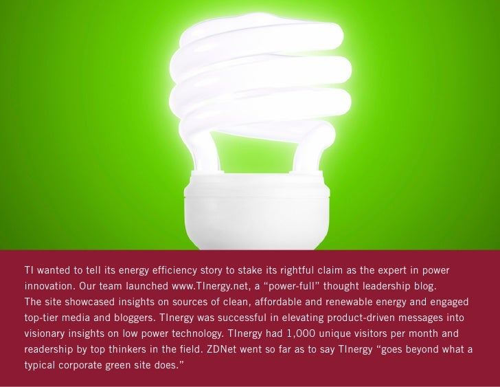 TI wanted to tell its energy efficiency story to stake its rightful claim as the expert in powerinnovation. Our team launc...