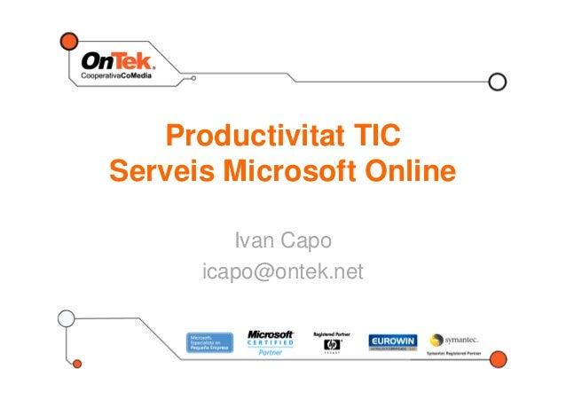 Productivitat TIC Serveis Microsoft Online Ivan Capo icapo@ontek.net