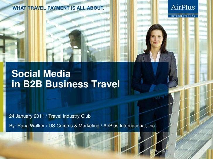 Social Media in B2B Business Travel<br />24 January 2011 / Travel Industry Club<br />P. 1<br />Travel Industry Club / 24 J...
