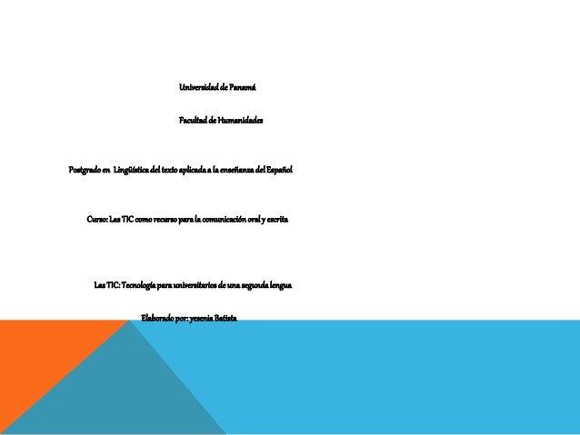 Universidadde Panamá Facultadde Humanidades Postgradoen Lingüísticadeltextoaplicadaa laenseñanzadelEspañol Curso:LasTICcom...