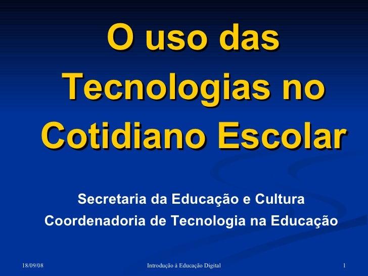 O uso das Tecnologias no Cotidiano Escolar Secretaria da Educação e Cultura Coordenadoria de Tecnologia na Educação