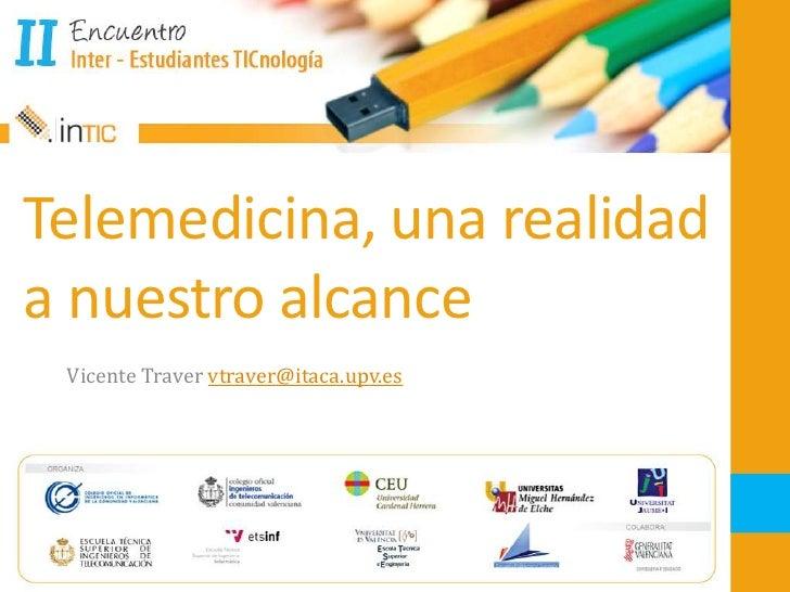 Telemedicina, una realidad a nuestro alcance<br />Vicente Traver vtraver@itaca.upv.es<br />