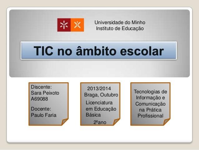 Universidade do Minho Instituto de Educação  Discente: Sara Peixoto A69088 Docente: Paulo Faria  2013/2014 Braga, Outubro ...