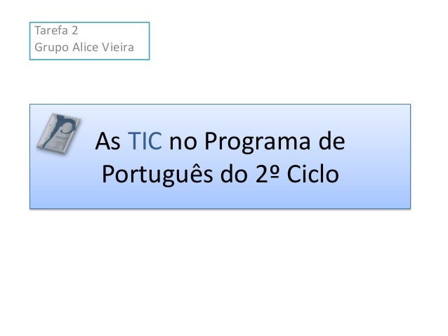 Tarefa 2 Grupo Alice Vieira  As TIC no Programa de Português do 2º Ciclo
