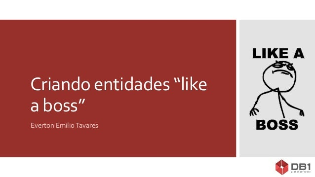 """Criando entidades """"like a boss"""" Everton EmilioTavares"""