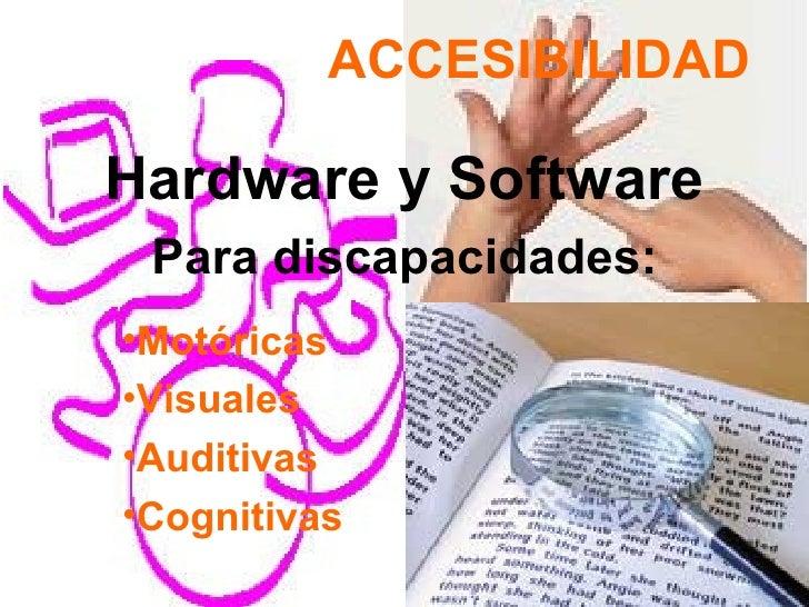 ACCESIBILIDADHardware y Software Para discapacidades:•Motóricas•Visuales•Auditivas•Cognitivas