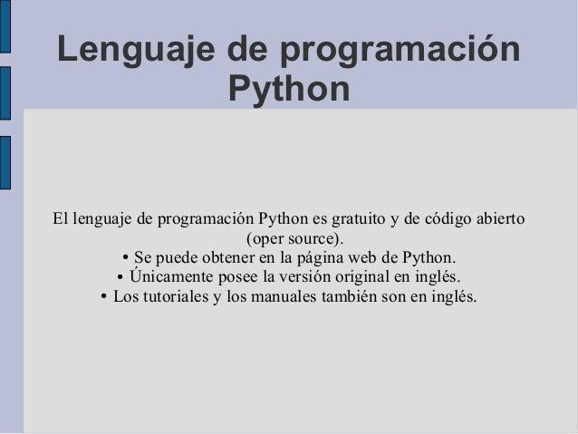 Lenguaje de programación         PythonEl lenguaje de programación Python es gratuito y de código abierto                 ...