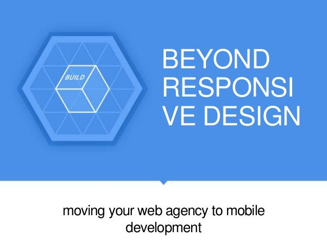 BEYOND RESPONSI VE DESIGN moving your web agency to mobile development