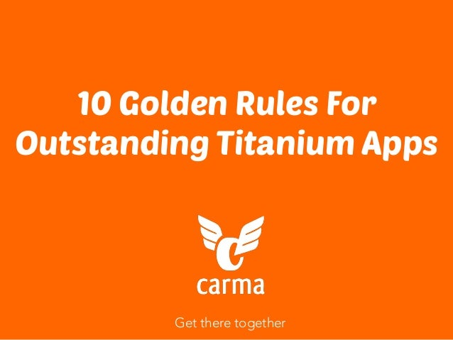 Get there together 10 Golden Rules For Outstanding Titanium Apps