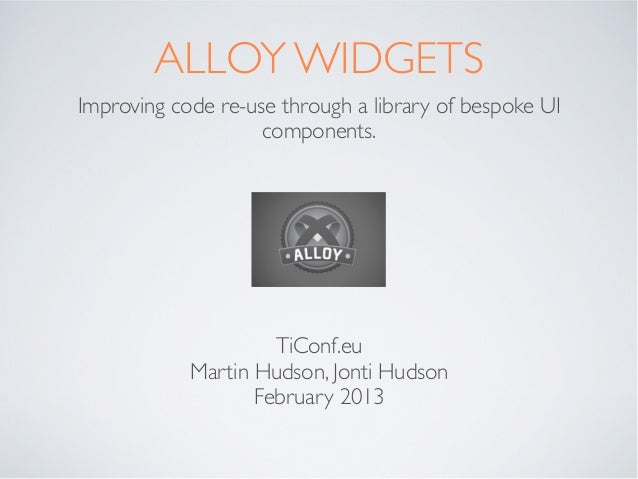 ALLOY WIDGETSImproving code re-use through a library of bespoke UI                    components.                     TiCo...