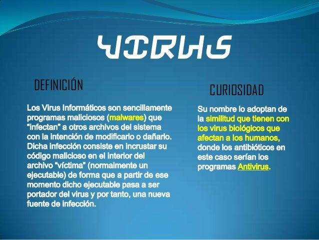 VIRUS DEFINICIÓN                                     CURIOSIDADLos Virus Informáticos son sencillamente     Su nombre lo a...