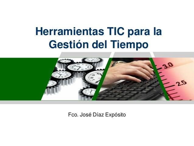 Herramientas TIC para laGestión del TiempoFco. José Díaz Expósito