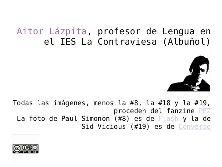 Aitor Lázpita, profesor de Lengua en     el IES La Contraviesa (Albuñol)Todas las imágenes, menos la #8, la #18 y la #19, ...