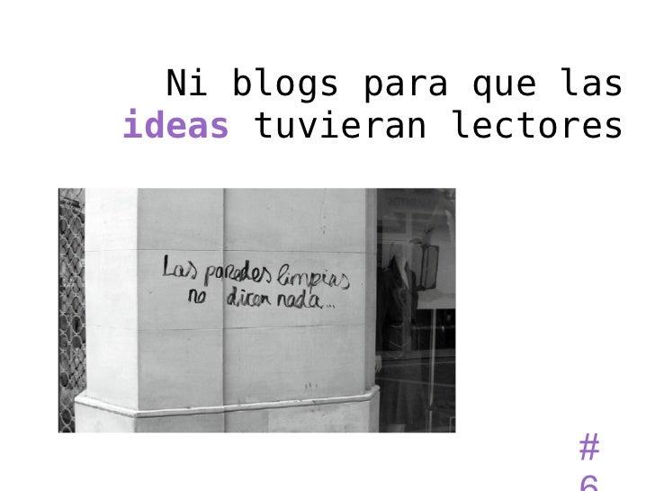Ni blogs para que lasideas tuvieran lectores                    #
