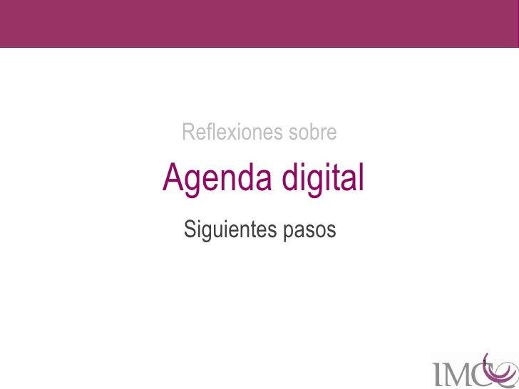 Reflexiones sobreAgenda digital Siguientes pasos                     1
