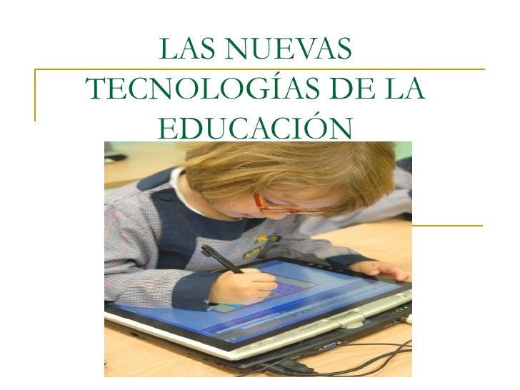 LAS NUEVASTECNOLOGÍAS DE LA   EDUCACIÓN
