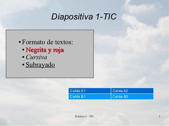 Diapositiva 1-TIC●   Formato de textos:    ● Negrita y roja    ● Cursiva    ● Subrayado                    Celda A1       ...
