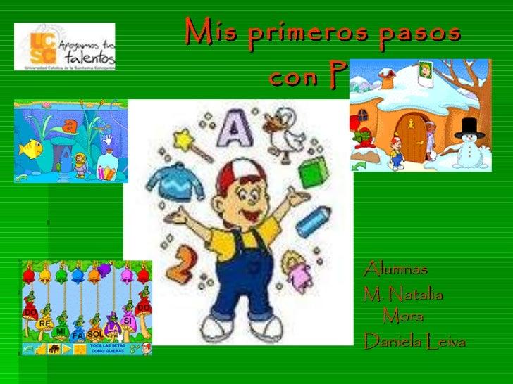 Mis primeros pasos    con Pipo. <ul><li>Alumnas </li></ul><ul><li>M. Natalia Mora </li></ul><ul><li>Daniela Leiva </li></ul>