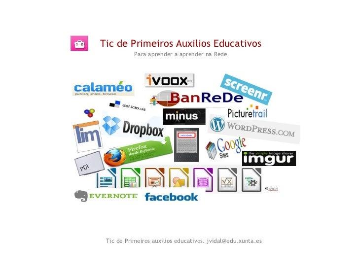Tic de Primeiros Auxilios Educativos           Para aprender a aprender na Rede Tic de Primeiros auxilios educativos. jvid...