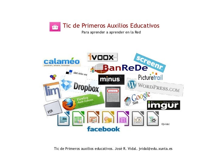 Tic de Primeros Auxilios Educativos Para aprender a aprender en la Red Tic de Primeros auxilios educativos. José R. Vidal....