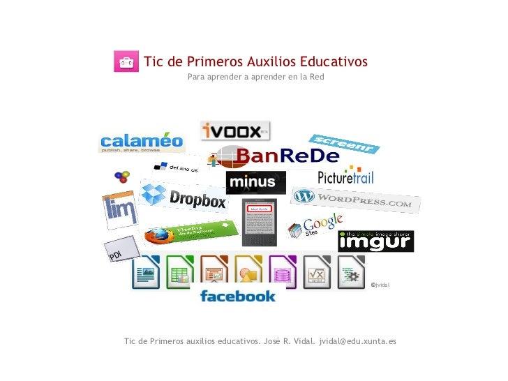 Tic de Primeros Auxilios Educativos                      Para aprender a aprender en la Red  IPD                          ...