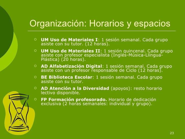 Organización: Horarios y espacios <ul><li>UM   Uso de Materiales I : 1 sesión semanal. Cada grupo asiste con su tutor. (12...