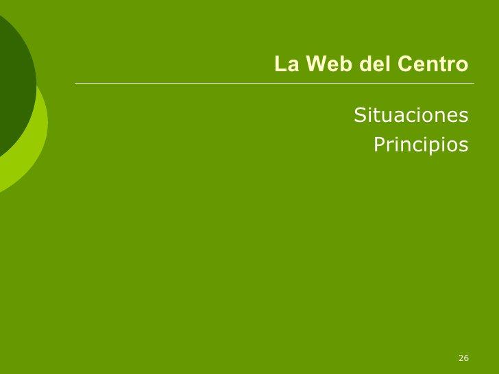 La Web del Centro <ul><li>Situaciones </li></ul><ul><li>Principios </li></ul>