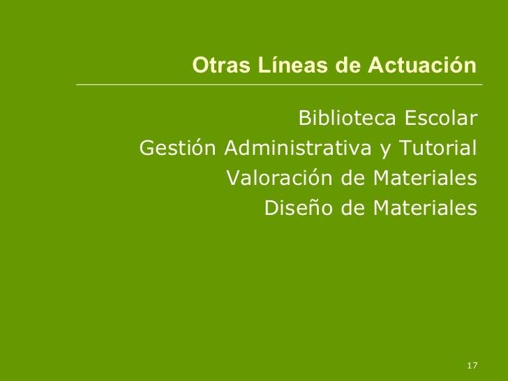 Otras Líneas de Actuación <ul><li>Biblioteca Escolar </li></ul><ul><li>Gestión Administrativa y Tutorial </li></ul><ul><li...
