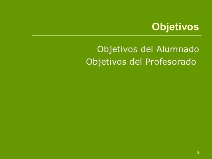 <ul><li>Objetivos del Alumnado </li></ul><ul><li>Objetivos del Profesorado  </li></ul>Objetivos