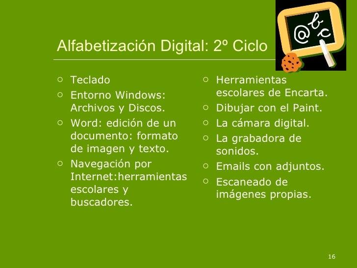 Alfabetización Digital: 2º Ciclo <ul><li>Teclado </li></ul><ul><li>Entorno Windows: Archivos y Discos. </li></ul><ul><li>W...