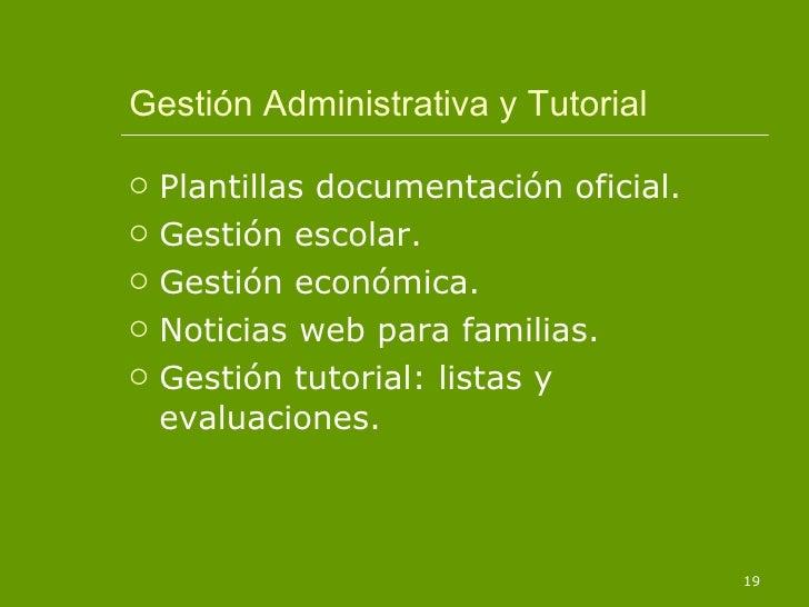 Gestión Administrativa y Tutorial <ul><li>Plantillas documentación oficial. </li></ul><ul><li>Gestión escolar. </li></ul><...