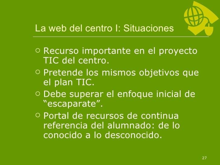 La web del centro I: Situaciones <ul><li>Recurso importante en el proyecto TIC del centro. </li></ul><ul><li>Pretende los ...
