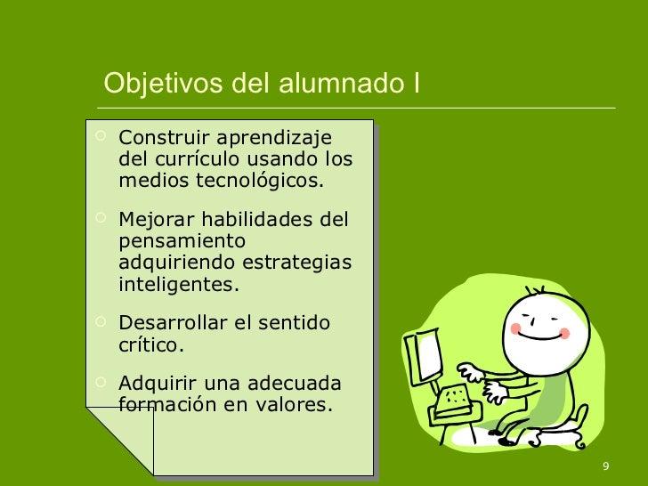 Objetivos del alumnado I <ul><li>Construir aprendizaje del currículo usando los medios tecnológicos. </li></ul><ul><li>Mej...