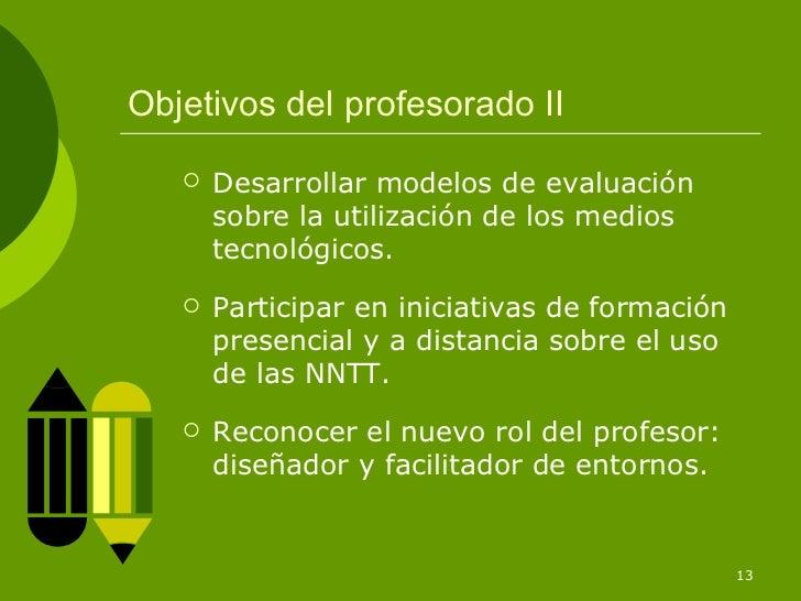 Objetivos del profesorado II      Desarrollar modelos de evaluación       sobre la utilización de los medios       tecnol...