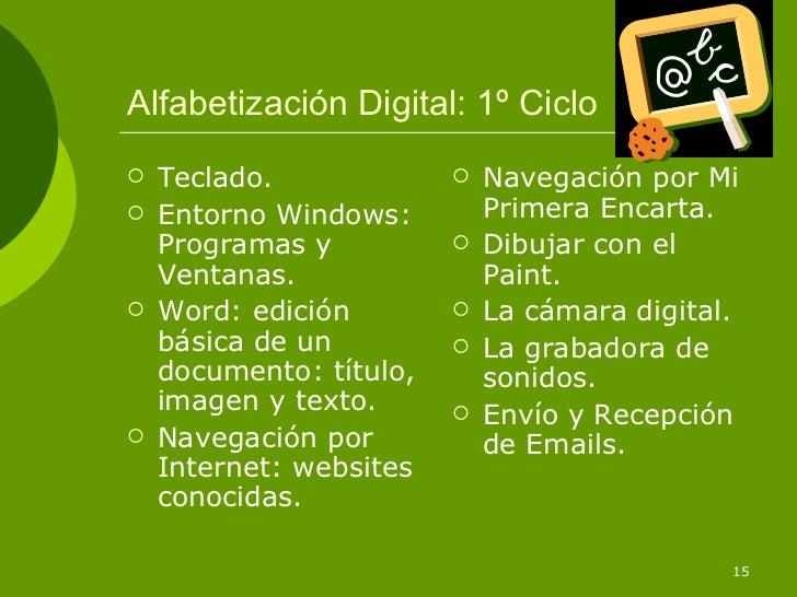 Alfabetización Digital: 1º Ciclo   Teclado.                Navegación por Mi   Entorno Windows:         Primera Encarta...