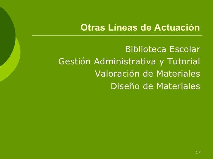 Otras Líneas de Actuación               Biblioteca EscolarGestión Administrativa y Tutorial        Valoración de Materiale...