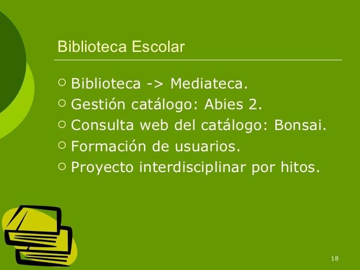 Biblioteca Escolar   Biblioteca -> Mediateca.   Gestión catálogo: Abies 2.   Consulta web del catálogo: Bonsai.   Form...