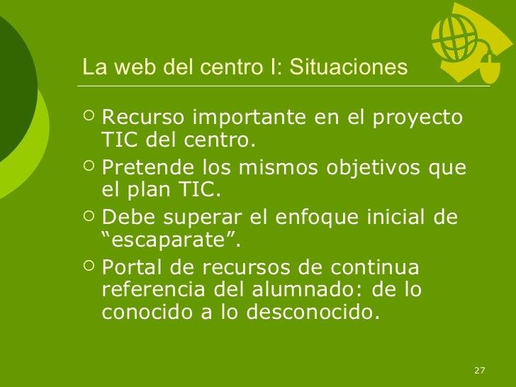 La web del centro I: Situaciones   Recurso importante en el proyecto    TIC del centro.   Pretende los mismos objetivos ...